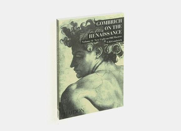 Gombrich on the Renaissance. Volume IV. New Light on Old Masters