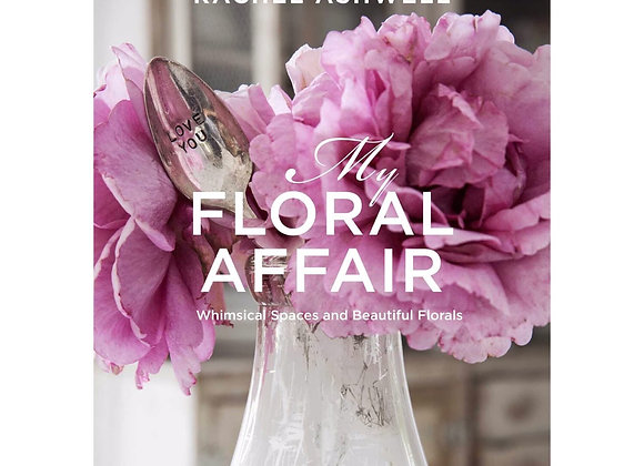 Rachel Ashwell: My Floral Affair. Whimsical Spaces and Beautiful Florals