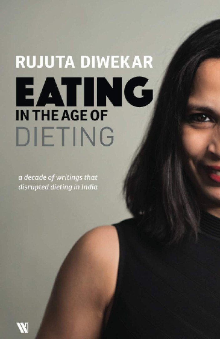 Eating In The Age Of Dieting by Rujuta D