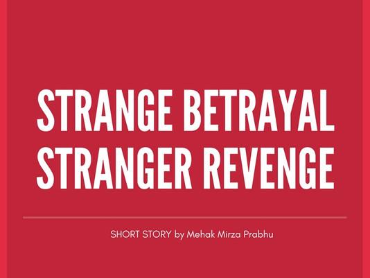 Short Story - Strange Betrayal Stranger Revenge