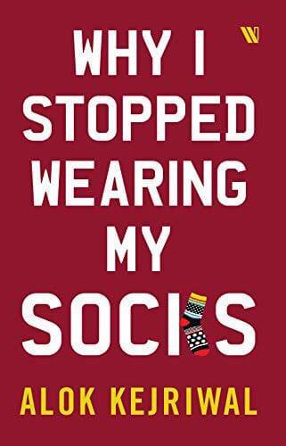 Why I Stopped Wearing My Socks by Alok Kejriwal