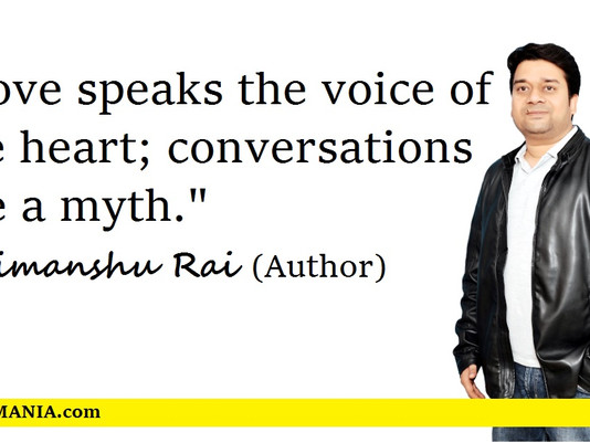 """Love speaks the voice of the heart"" - Himanshu Rai"