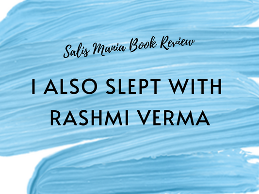 I Also Slept With Rashmi Verma Book Review