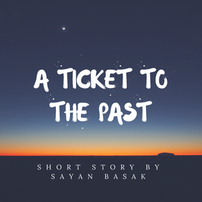 Short Story - A Ticket To The Past