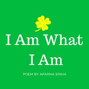 Poem - I Am What I Am