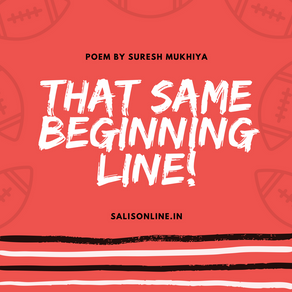 Poem | That Same Beginning Line!