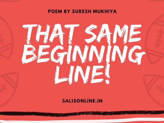 Poem | That Same Beginning Line!
