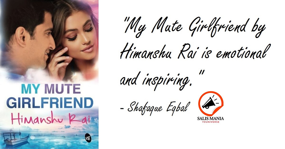 """My Mute Girlfriend by Himanshu Rai is emotional and inspiring.""  - Shafaque Eqbal (Editor-in-Chief)"