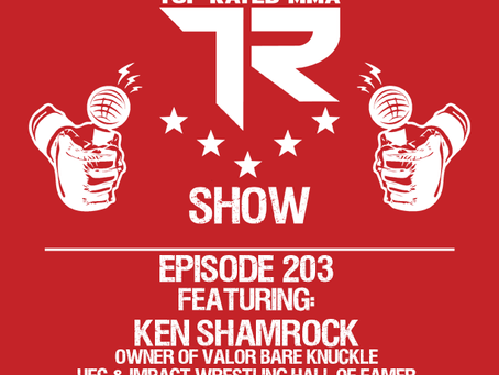 Top Rated MMA Ep. 203 - Ken Shamrock - Owner of Valor Bare Knuckle - UFC & Impact Wrestling Hall o