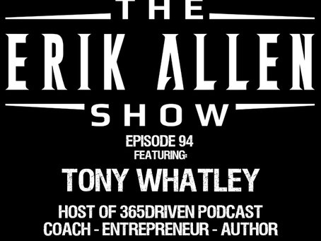 Ep. 94 - Tony Whatley - Host of 365 Driven Podcast - Best Selling Author - Coach - Entrepreneur