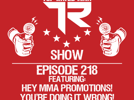 Ep. 218 - Hey MMA Promotions! You're Doing It Wrong!