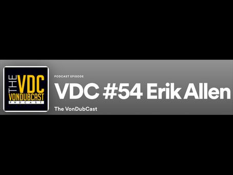 The VonDubCast Ep. 54 Featuring Erik Allen