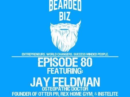 Ep. 80 - Jay Feldman - Osteopathic Dr. - Founder of Otter PR, Rex Home Gym, & Instelite