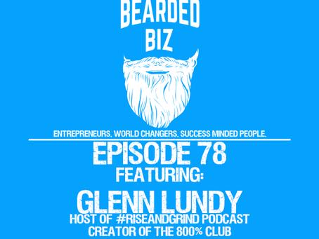 Bearded Biz Show - Ep. 78 - Homeless to Impacting - Glenn Lundy - Host of #RiseAndGrind - 800% Club