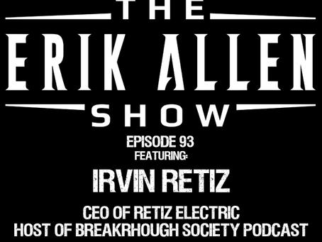 Ep. 93 - Irvin Retiz - Founder of Retiz Electric - Host of Breakthrough Society Podcast