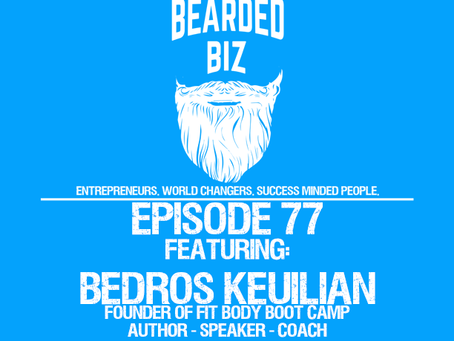 Bearded Biz Show - Ep. 77 - Bedros Keuilian - Founder of Fit Body Boot Camp - The Project - Author