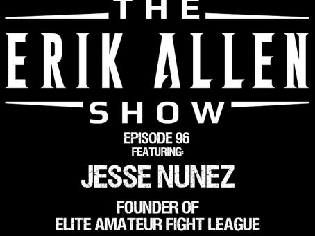 Ep. 96 - Jesse Nunez - Founder of Elite Amateur Fight League - Ever wanted to Own a Sports League?