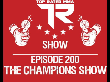 Top Rated MMA Show - Ep. 200! - The Champions Show!