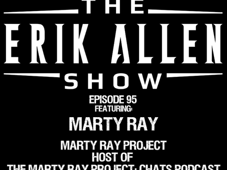 Ep. 95 - Marty Ray - The Marty Ray Project - Actor - Podcast Host and much more!