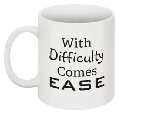 With Difficulty Comes Ease Mug