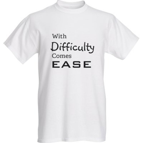 With Difficulty Comes Ease White T-Shirt