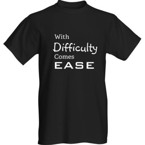 With Difficulty Comes Ease Black T-Shirt