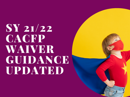 CACFP Waiver Elections, SY 21/22 - updated guidance from CDE and CDSS