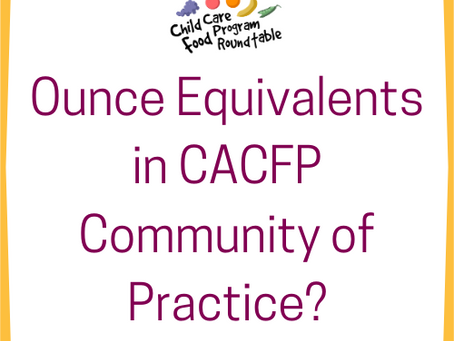 Grains Ounce Equivalents in CACFP: What are your thoughts?