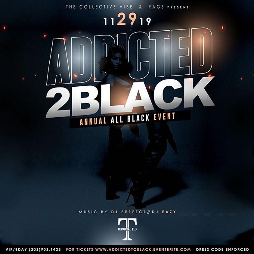 ADDICTED 2 BLACK Annual All Black Event