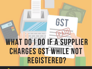 What do I do if a supplier charges GST while not registered?