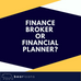 Do You Need A Finance Broker Or A Financial Planner?
