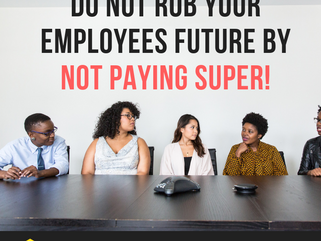 Do not rob your employees Future by not paying super.