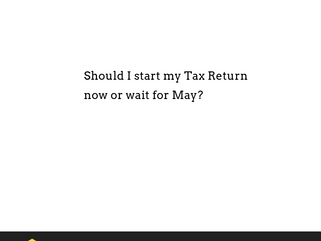 Should I start my Tax return now or wait for May?