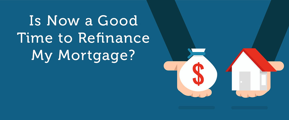 is now a good time to refinance my mortgage?