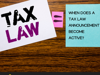 When does a Tax Law Announcement Become Active