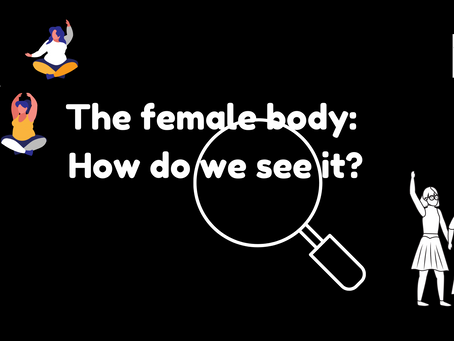 The Female Body: How Do We See It (Her?)