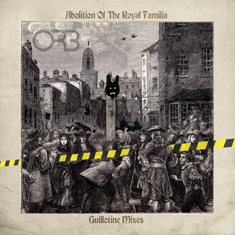 The Orb 'Abolition of The Royal Familia - Guillotine Mixes'