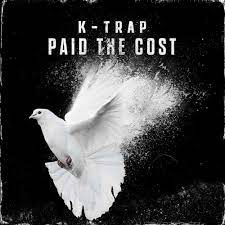 K-Trap 'Paid The Cost'