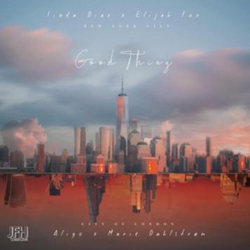 'Good Thing' feat. Linda Diaz, Aligo & Elijah Fox