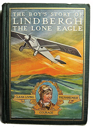 The Boys Story of LINDBERGH The Lone Eagle 1928