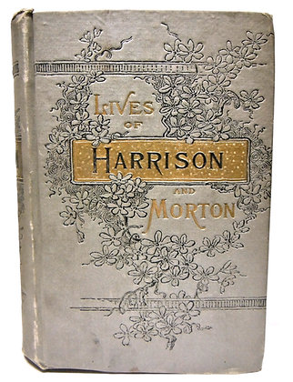 Life of General Ben Harrison & Life of Hon. Levi P. Morton 1888
