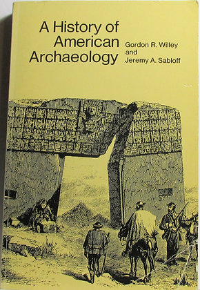 A History of American Archaeology by Gordon R. Willey 1974