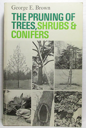 The Pruning of Trees, Shrubs & Conifers by George Brown 1987