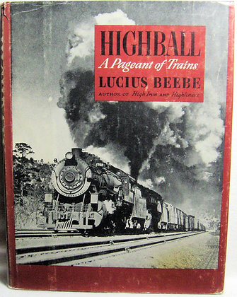 Highball: A Pageant of Trains by Beebe 1945