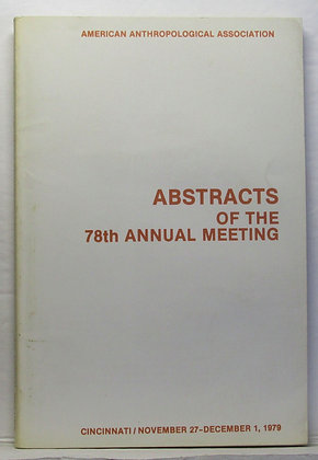 ABSTRACTS OF THE 78TH ANNUAL MEETING American Anthropological Assoc 1979