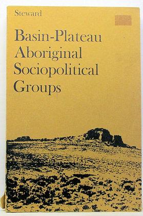BASIN-PLATEAU ABORIGINAL SOCIOPOLITICAL GROUPS by Steward 1970