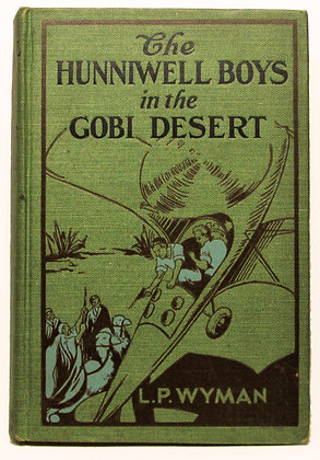 The HUNNIWELL BOYS in the GOBI DESERT by L. P. WYMAN 1930