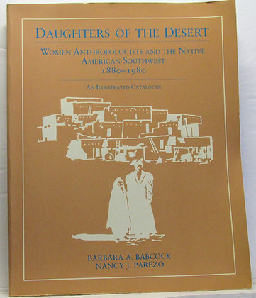 Daughters of the Desert: Women Anthropologists by Babcock 1988