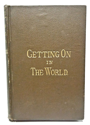 GETTING ON IN THE WORLD or Hints on Success in Life by Mathews 1881