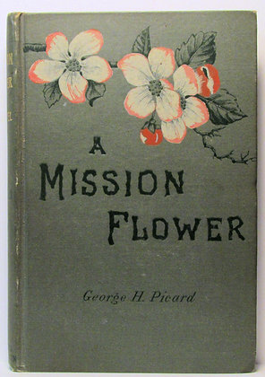 A MISSION FLOWER An American Novel GEORGE H. PICARD 1885